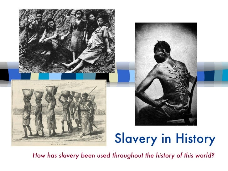 Slavery of Our Past How has slavery been used throughout the history of this world? Slavery in History