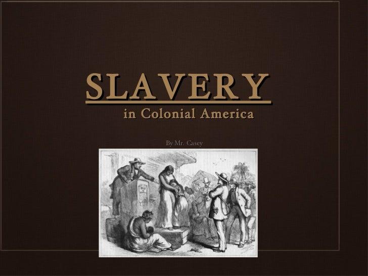 SLAVERY in Colonial America       By Mr. Casey