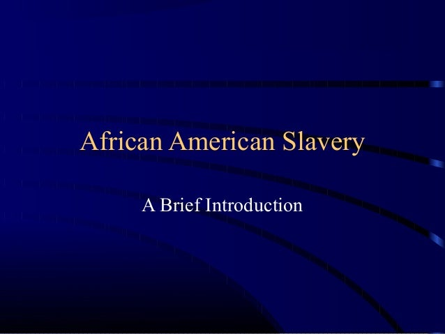 African American SlaveryA Brief Introduction