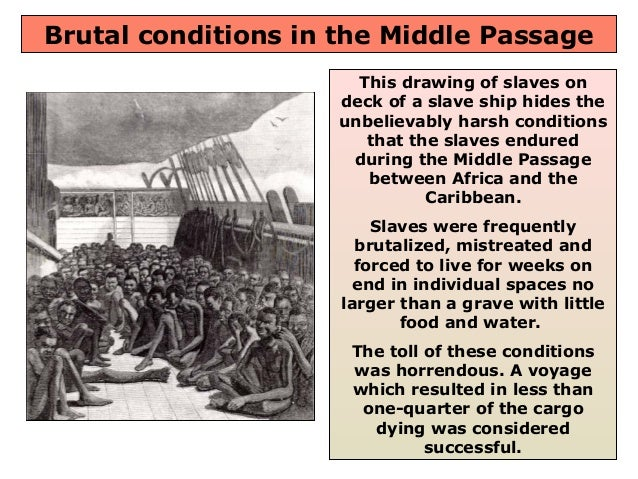 an overview of the conditions on the boats during the middle passage The middle passage how were captives treated during their journey slave trade published and distributed this diagram depicting the conditions.