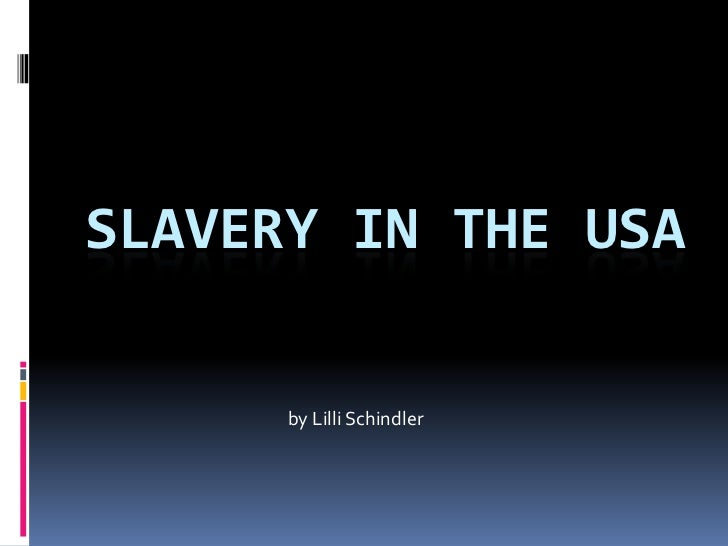 SLAVERY IN THE USA      by Lilli Schindler