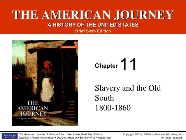 THE AMERICAN JOURNEY A HISTORY OF THE UNITED STATES Brief Sixth Edition  Chapter  11  Slavery and the Old South 1800-1860 ...