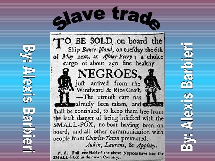 Slave trade By: Alexis Barbieri By: Alexis Barbieri
