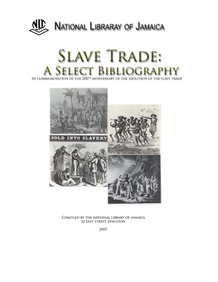 SLAVE TRADE                    A SELECT BIBLIOGRAPHY In Commemoration of the 200thAnniversary of the Abolition of the Slav...