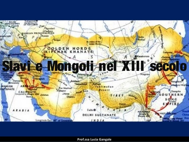 Slavi e Mongoli nel X III secolo  Prof.ssa Lucia Gangale