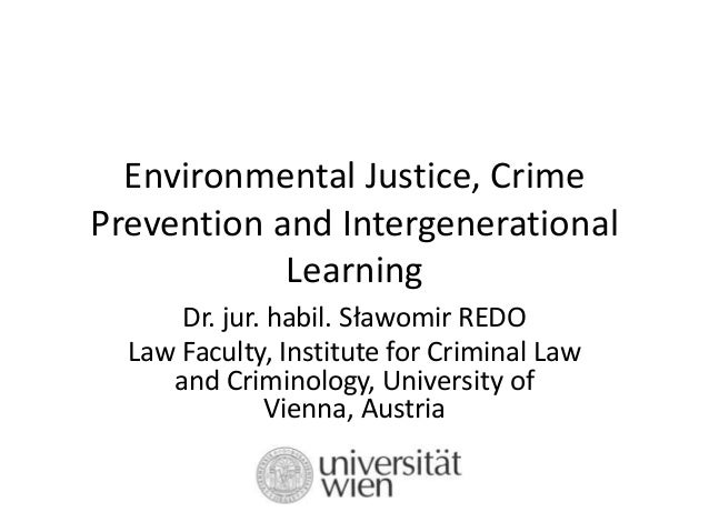 Environmental Justice, Crime Prevention and Intergenerational Learning Dr. jur. habil. Sławomir REDO Law Faculty, Institut...