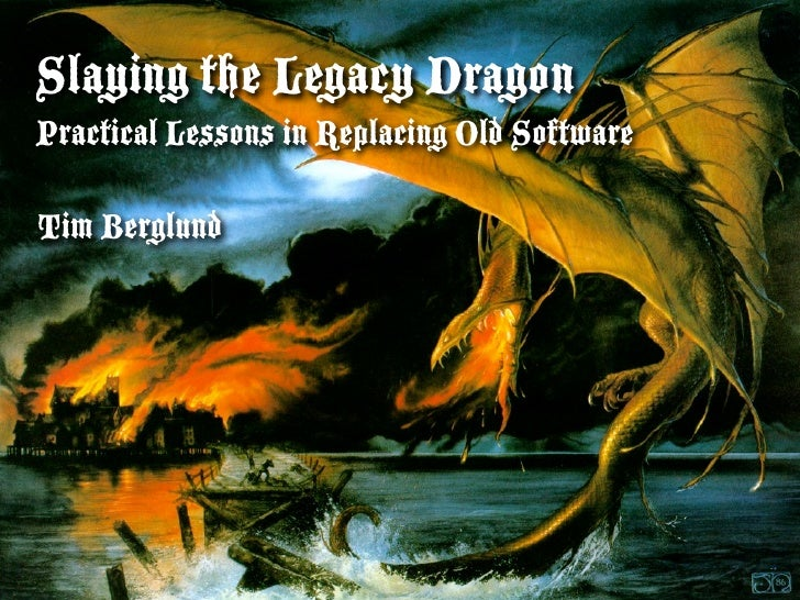 Slaying the Legacy Dragon Practical Lessons in Replacing Old Software  Tim Berglund