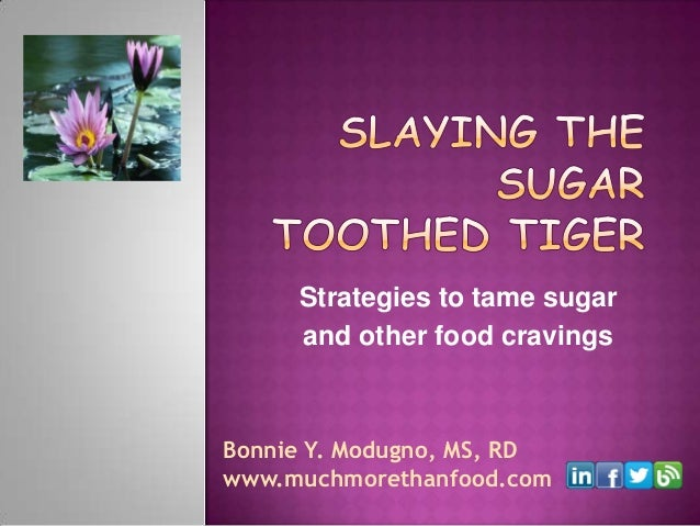 Strategies to tame sugar and other food cravings  Bonnie Y. Modugno, MS, RD www.muchmorethanfood.com