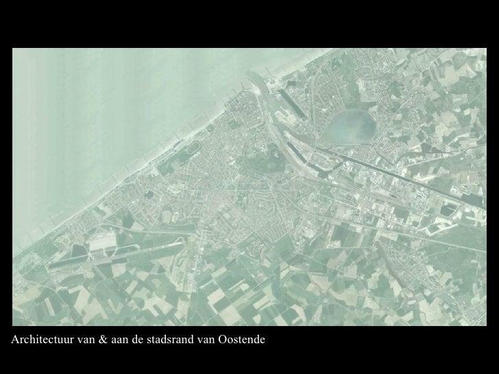 Architectuur van & aan de stadsrand van Oostende