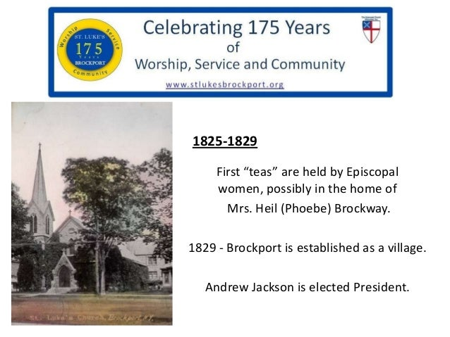 "1825-1829 First ""teas"" are held by Episcopal women, possibly in the home of Mrs. Heil (Phoebe) Brockway. 1829 - Brockport ..."