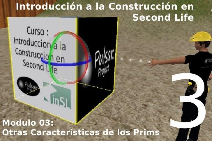 Introducción a la Construcción en                         Second Life     Modulo 03: Otras Características de los Prims   ...