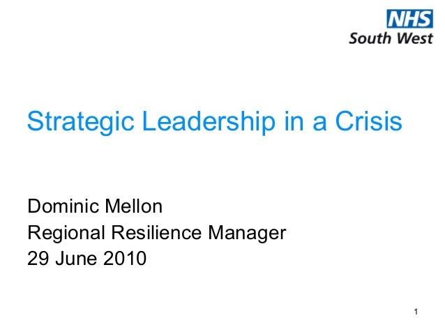 1Strategic Leadership in a CrisisDominic MellonRegional Resilience Manager29 June 2010