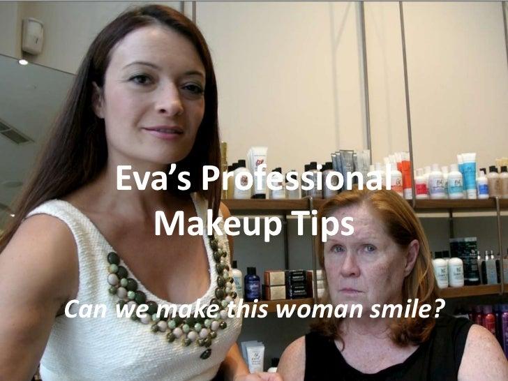 Eva's Professional     Makeup TipsCan we make this woman smile?