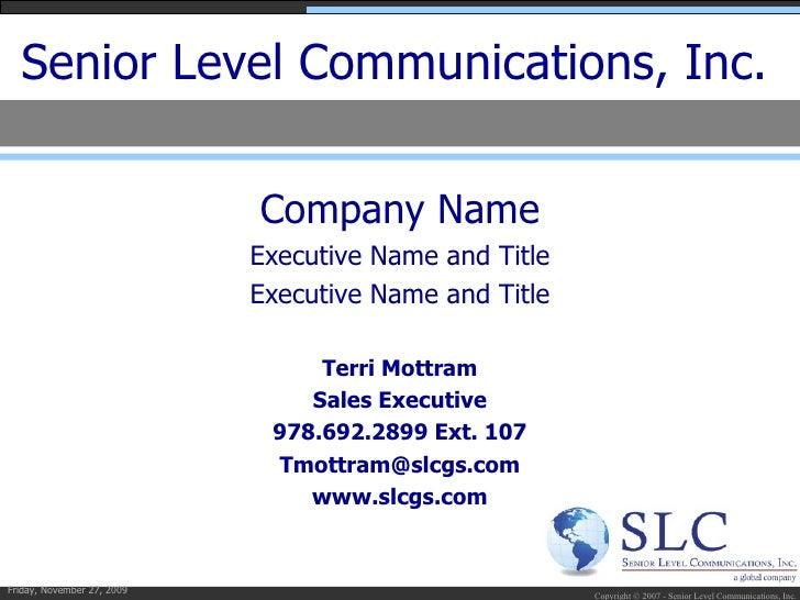Senior Level Communications, Inc. <ul><li>Company Name </li></ul><ul><li>Executive Name and Title </li></ul><ul><li>Execut...
