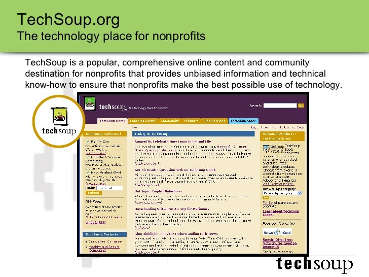TechSoup.org The technology place for nonprofits TechSoup is a popular, comprehensive online content and community destina...