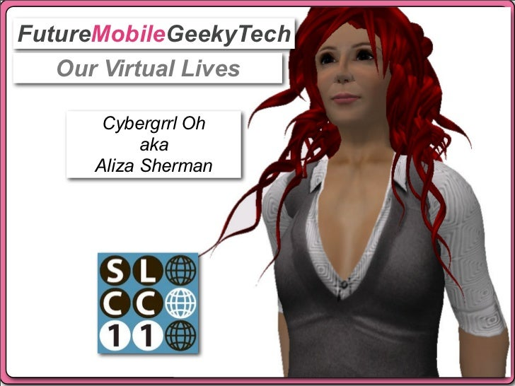 FutureMobileGeekyTech   Our Virtual Lives      Cybergrrl Oh           aka     Aliza Sherman