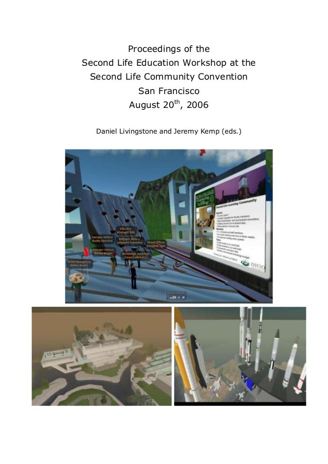 Proceedings of the Second Life Education Workshop at the Second Life Community Convention San Francisco August 20th, 2006 ...
