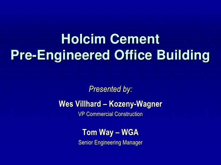 Holcim Cement Pre-Engineered Office Building                  Presented by:        Wes Villhard – Kozeny-Wagner           ...