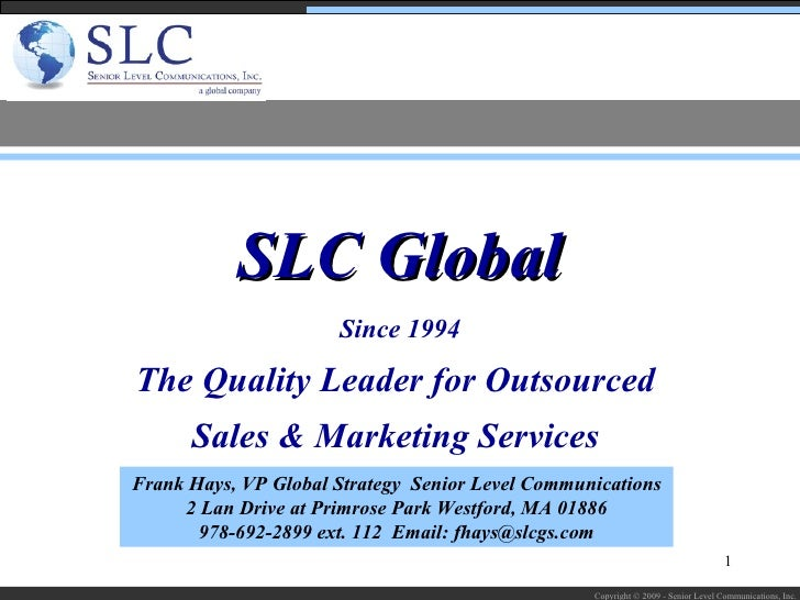 Since 1994 The Quality Leader for Outsourced  Sales & Marketing Services  SLC Global Frank Hays, VP Global Strategy  Senio...