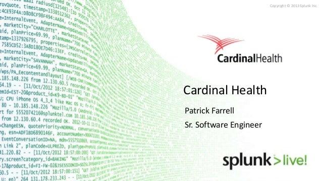 Copyright © 2013 Splunk Inc.  Cardinal Health Patrick Farrell Sr. Software Engineer