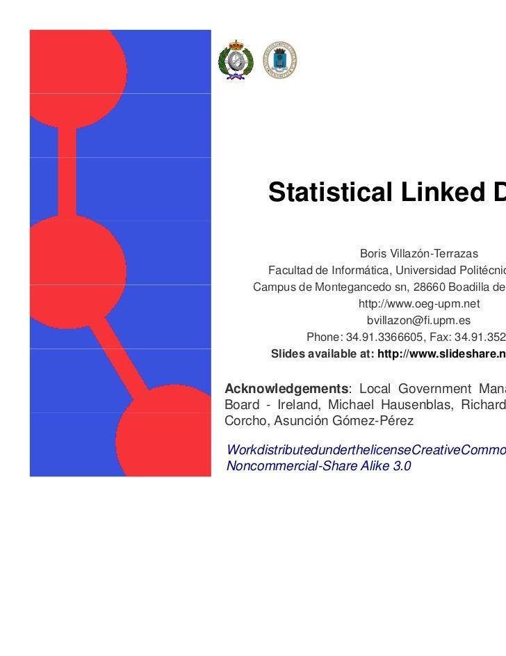 Statistical Linked Data                        Boris Villazón-Terrazas      Facultad de Informática, Universidad Politécni...