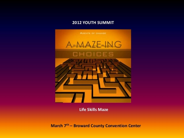 2012 YOUTH SUMMIT             Life Skills MazeMarch 7th – Broward County Convention Center