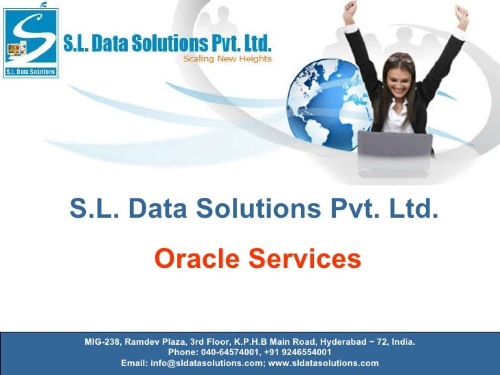 Welcome to S.L. Data Solutions Pvt. Ltd. S.L. Data Solutions Pvt. Ltd. Oracle Services MIG-238, Ramdev Plaza, 3rd Floor, K...