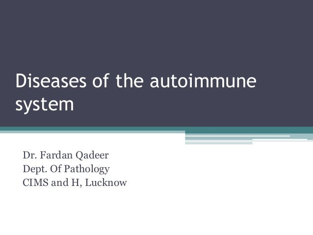 Diseases of the autoimmune system Dr. Fardan Qadeer Dept. Of Pathology CIMS and H, Lucknow