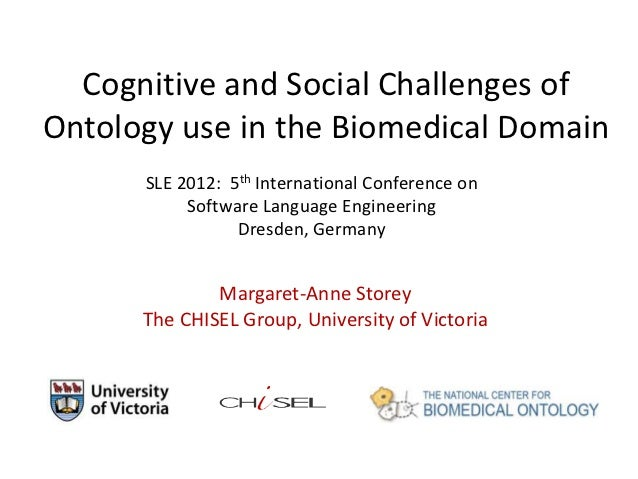 Cognitive and Social Challenges ofOntology use in the Biomedical Domain      SLE 2012: 5th International Conference on    ...