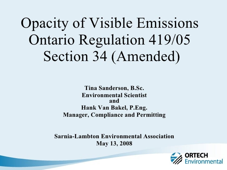 Opacity of Visible Emissions  Ontario Regulation 419/05  Section 34 (Amended) Tina Sanderson, B.Sc. Environmental Scientis...