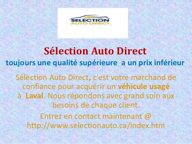 Sélection Auto Direct toujours une qualité supérieure a un prix inférieur Sélection Auto Direct, c'est votre marchand de c...