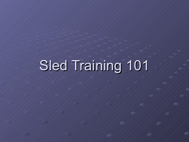 Sled Training 101[1].Ppt2