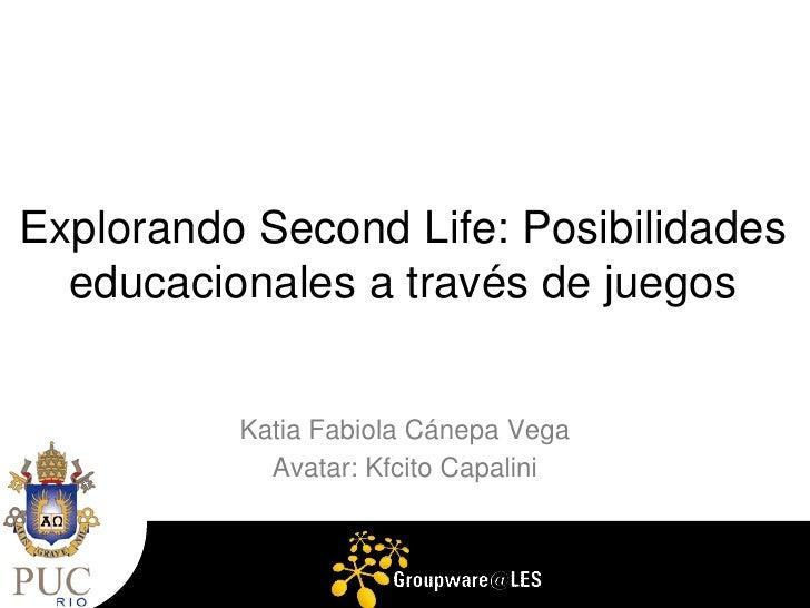 Explorando Second Life: Posibilidades   educacionales a través de juegos             Katia Fabiola Cánepa Vega            ...