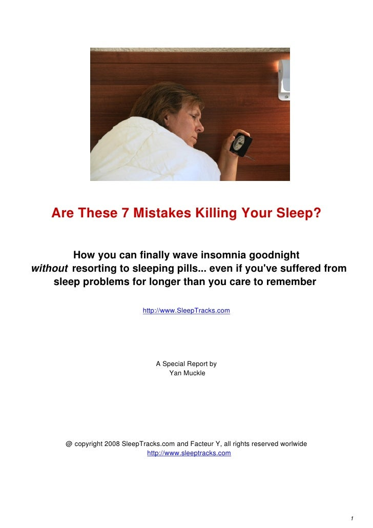 Are These 7 Mistakes Killing Your Sleep?          How you can finally wave insomnia goodnight without resorting to sleepin...