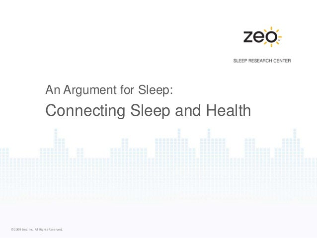 ©2009 Zeo, Inc. All Rights Reserved. An Argument for Sleep: Connecting Sleep and Health