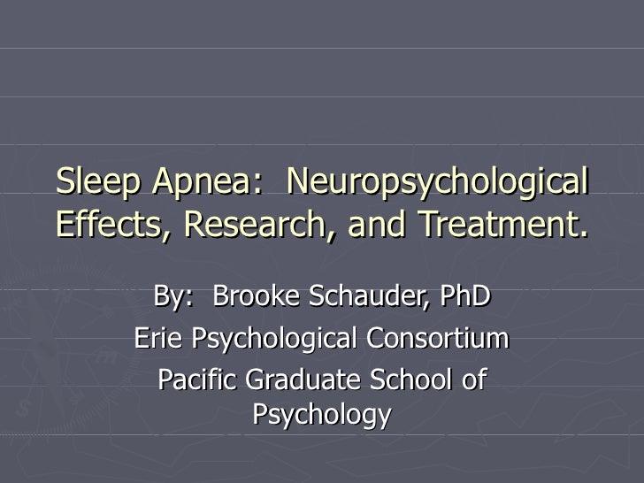 Sleep Apnea:  Neuropsychological Effects, Research, and Treatment. By:  Brooke Schauder, PhD Erie Psychological Consortium...