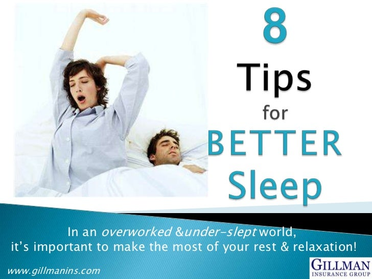 8Tipsfor                    BetterSleep<br />In an overworked & under-slept world,<br /> it's important to make the most o...