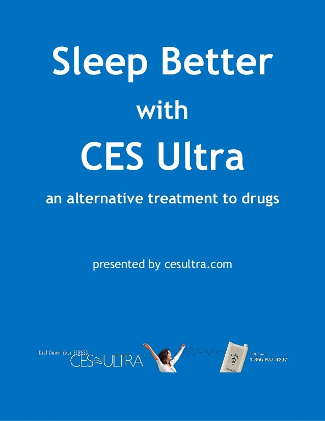 Sleep Better with CES Ultra an alternative treatment to drugs presented by cesultra.com