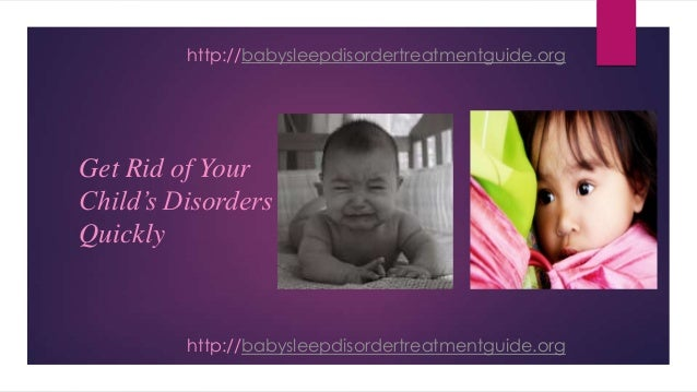 Get Rid of Your Child's Disorders Quickly http://babysleepdisordertreatmentguide.org http://babysleepdisordertreatmentguid...