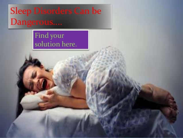 Sleep Disorders Can be Dangerous.... Find your solution here.