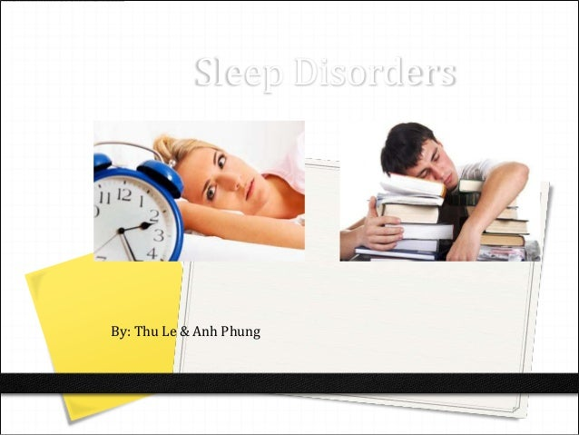 Sleep DisordersBy: Thu Le & Anh Phung