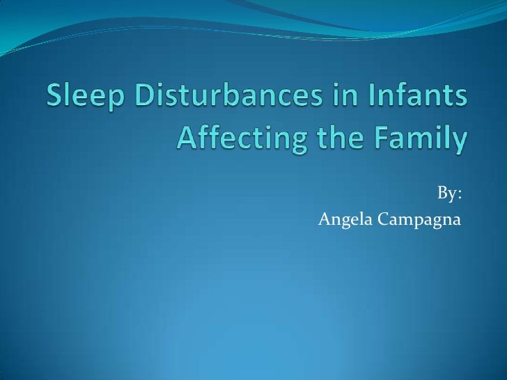 Sleep Disturbances in Infants Affecting the Family<br />By:<br />Angela Campagna<br />