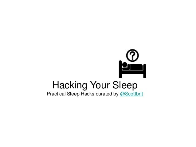 Hacking Your SleepPractical Sleep Hacks curated by @Scottbrit