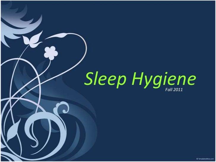 Sleep Hygiene         Fall 2011
