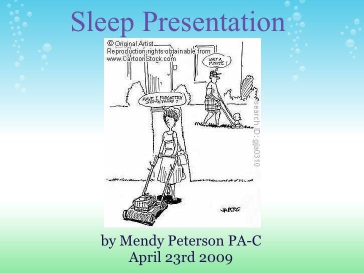 Sleep Presentation       by Mendy Peterson PA-C       April 23rd 2009