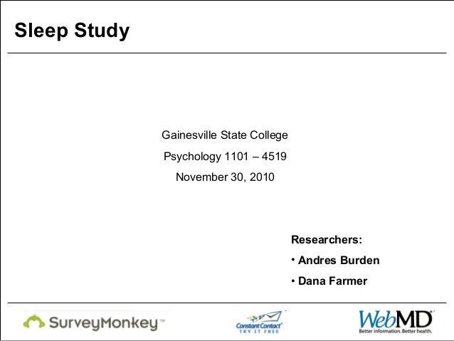Gainesville State College Psychology 1101 – 4519 November 30, 2010 Researchers: • Andres Burden • Dana Farmer Sleep Study
