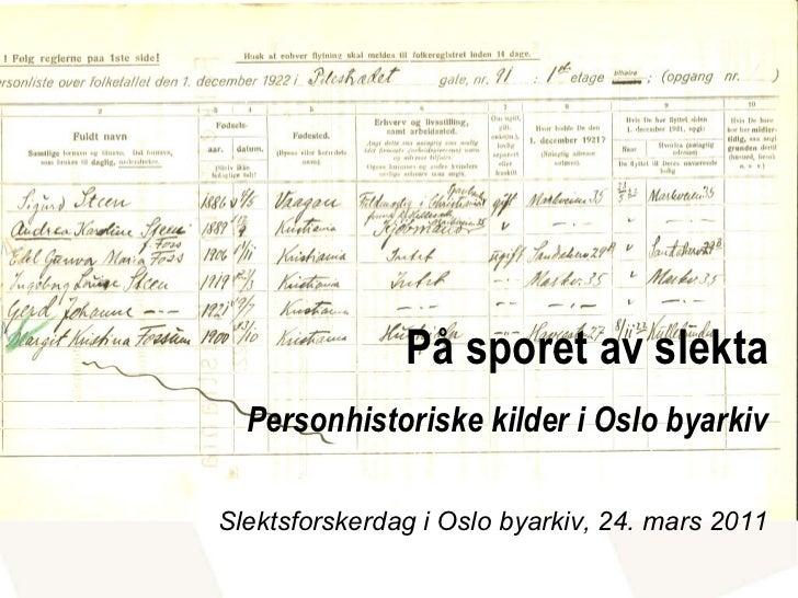 På sporet av slekta Personhistoriske kilder i Oslo byarkiv Slektsforskerdag i Oslo byarkiv, 24. mars 2011