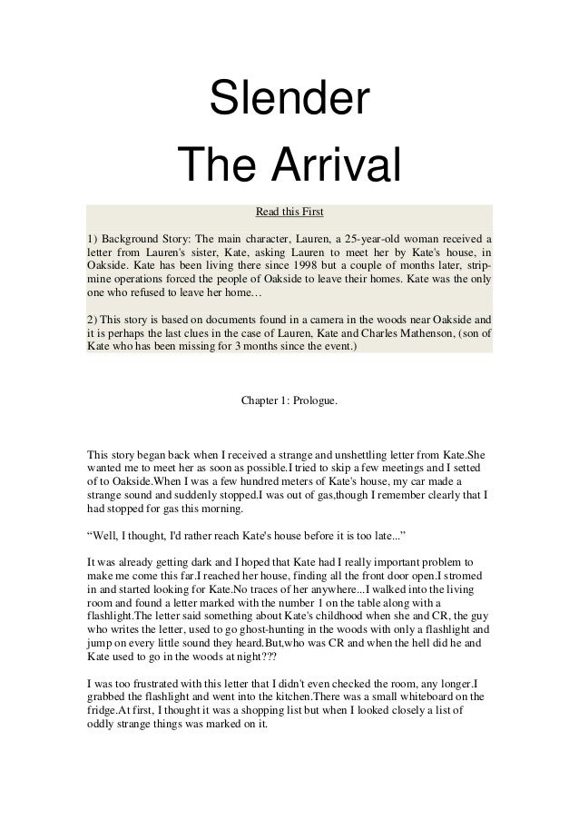 Slender The Arrival Read this First 1) Background Story: The main character, Lauren, a 25-year-old woman received a letter...