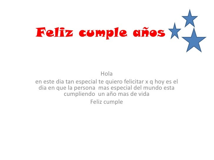 Feliz cumple años<br />Hola <br />en este dia tan especial te quiero felicitar x q hoy es el dia en que la persona  mas e...
