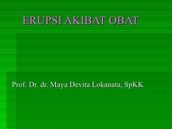 ERUPSI AKIBAT OBAT Prof. Dr. dr. Maya Devita Lokanata, SpKK